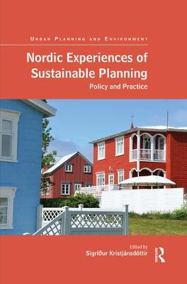 Nordic Experiences of Sustainable Planning: Policy and Practice by Sigridur Kristjansdottir