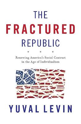 The Fractured Republic by Yuval Levin