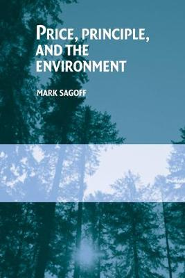 Price, Principle, and the Environment by Mark Sagoff