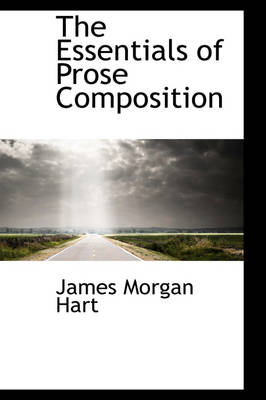 The Essentials of Prose Composition by James Morgan Hart