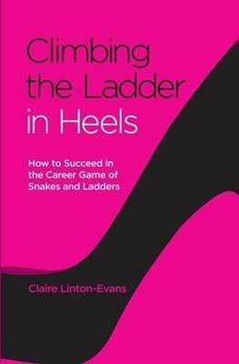 Climbing the Ladder in Heels by Claire Linton-Evans