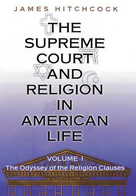 The The Supreme Court and Religion in American Life The Supreme Court and Religion in American Life, Vol. 1 Odyssey of the Religion Clauses v. 1 by James Hitchcock