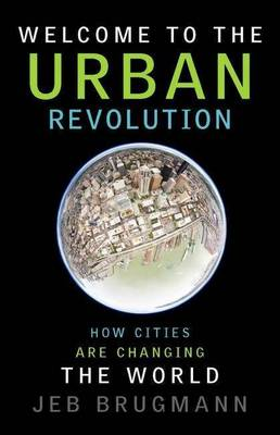 Welcome to the Urban Revolution. How Cities Are Changing the World book