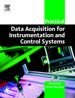 Practical Data Acquisition for Instrumentation and Control Systems by Steve Mackay