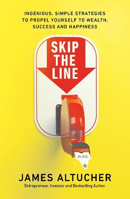 Skip the Line: Ingenious, Simple Strategies to Propel Yourself to Wealth, Success and Happiness book