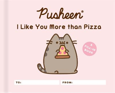Pusheen: I Like You More than Pizza: A Fill-In Book by Claire Belton
