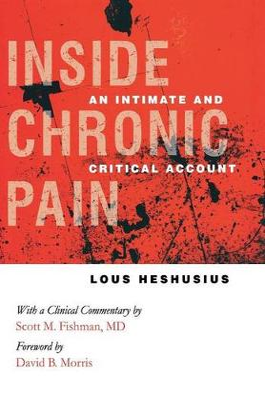 Inside Chronic Pain by Lous Heshusius