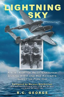 Lightning Sky: A U.S Fighter Pilot Captured During WW2 and His Father's Quest to Find Him by Rebecca George
