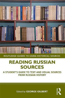 Reading Russian Sources: A Student's Guide to Text and Visual Sources from Russian History by George Gilbert