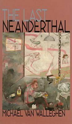 Last Neanderthal by Michael Van Walleghen