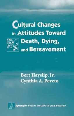 Cultural Changes in Attitudes Toward Death, Dying, and Bereavement by Bert Hayslip