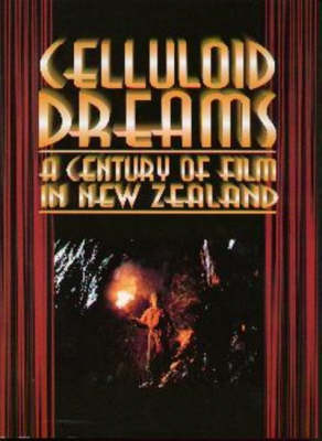 Celluloid Dreams: a Century of Film in New Zealand: A Century of Film in New Zealand by G.B. Churchman