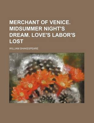 Merchant of Venice. Midsummer Night's Dream. Love's Labor's Lost by William Shakespeare