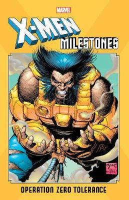 X-men Milestones: Operation Zero Tolerance by Scott Lobdell
