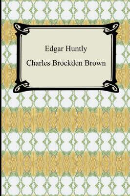 Edgar Huntly; Or, Memoirs of a Sleep-Walker by Charles Brockden Brown