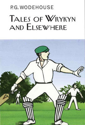 Tales of Wrykyn and Elsewhere by P. G. Wodehouse