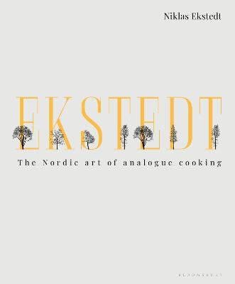Ekstedt: The Nordic Art of Analogue Cooking by Niklas Ekstedt