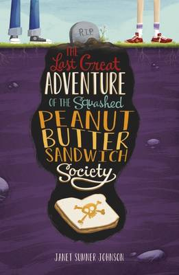 The Last Great Adventure of the Squashed Peanut Butter Sandwich Society by Janet Sumner Johnson