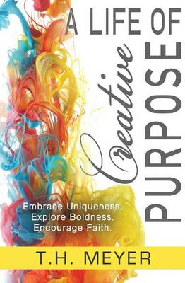A Life of Creative Purpose by T H Meyer