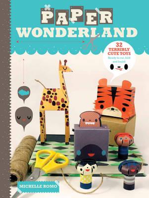 Paper Wonderland by Michelle Romo