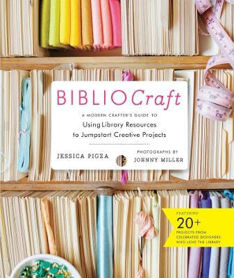 Bibliocraft: A Modern Crafter's Guide by Jessica Pigza