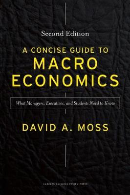 A Concise Guide to Macroeconomics, Second Edition by David A. Moss