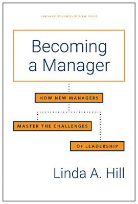 Becoming a Manager: How New Managers Master the Challenges of Leadership by Linda A. Hill