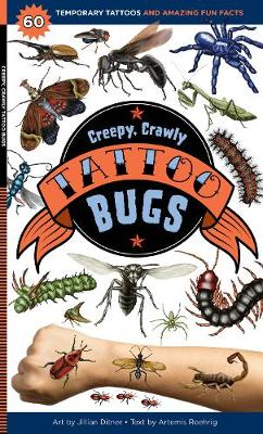 Creepy, Crawly Tattoo Bugs: 60 Temporary Tattoos That Teach by Artemis Roehrig