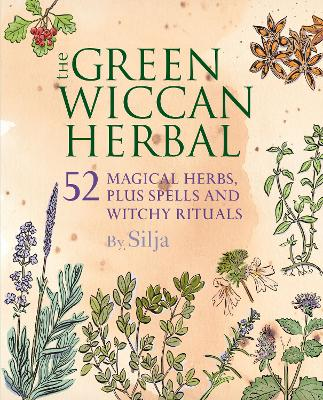 The Green Wiccan Herbal by Silja