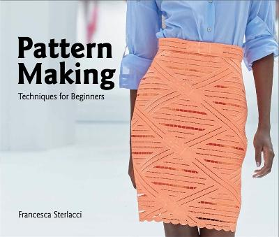 Pattern Making: Techniques for Beginners by Francesca Sterlacci
