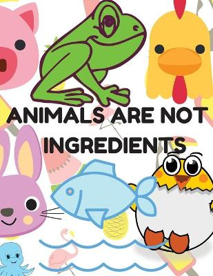 Animals Are Not Ingredients, Vegan Coloring Book for Kids: Vegan Coloring Book and Animal Coloring Book for Kids Ages 4-8 by Judith Meyer