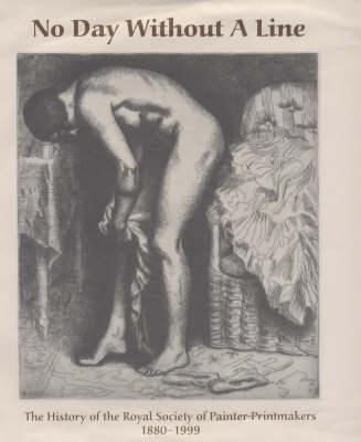 No Day without a Line: The History of the Royal Society of Painter-printmakers 1880-1999 by Clare Tilbury