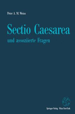 Sectio Caesarea Und Assoziierte Fragen by Peter A M Weiss