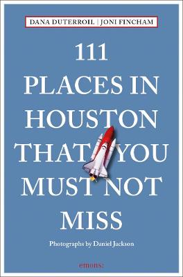 111 Places in Houston That You Must Not Miss by Dana DuTerroil