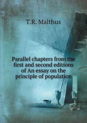 Parallel Chapters from the First and Second Editions of an Essay on the Principle of Population by T R Malthus