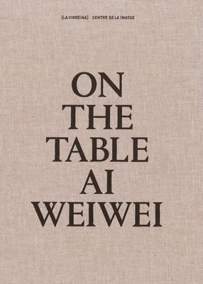 Ai Weiwei: On the Table by Weiwei Ai