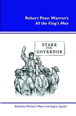 Robert Penn Warren's <i>All the King's Men</i> by Michael J. Meyer