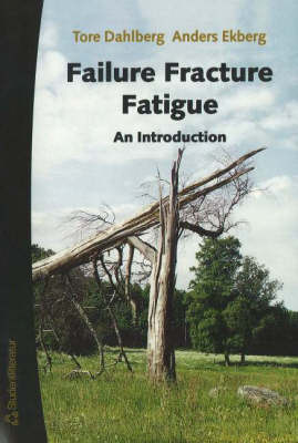 Failure Fracture Fatigue by Tore Dahlberg