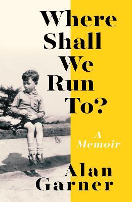 Where Shall We Run To? by Alan Garner