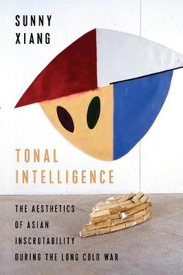 Tonal Intelligence: The Aesthetics of Asian Inscrutability During the Long Cold War book