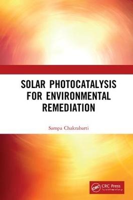 Solar Photocatalysis for Environmental Remediation by Sampa Chakrabarti