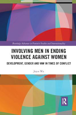 Involving Men in Ending Violence against Women: Development, Gender and VAW in Times of Conflict by Joyce Wu