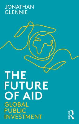 The Future of Aid: Global Public Investment by Jonathan Glennie