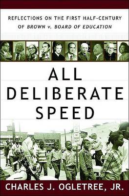 All Deliberate Speed: Reflections on the First Half-Century of Brown v. Board of Education by Charles J. Ogletree