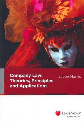 Company Law: Theories, Principles and Applications by Jason R. Harris