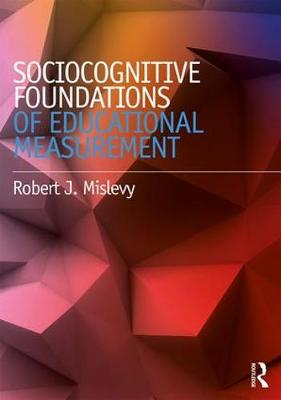 Sociocognitive Foundations of Educational Measurement by Robert J. Mislevy
