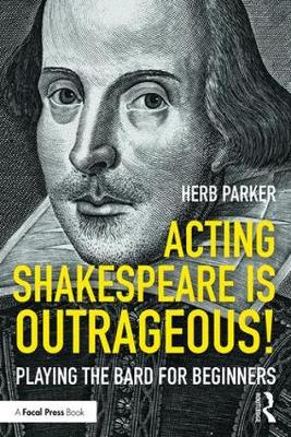Acting Shakespeare is Outrageous! by Herb Parker