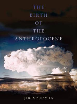 The Birth of the Anthropocene by Jeremy Davies