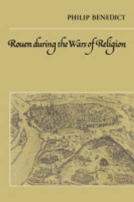 Rouen During the Wars of Religion book