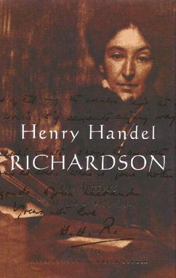 Henry Handel Richardson Henry Handel Richardson Vol 1 1874-1915 v. 1 by Henry Handel Richardson